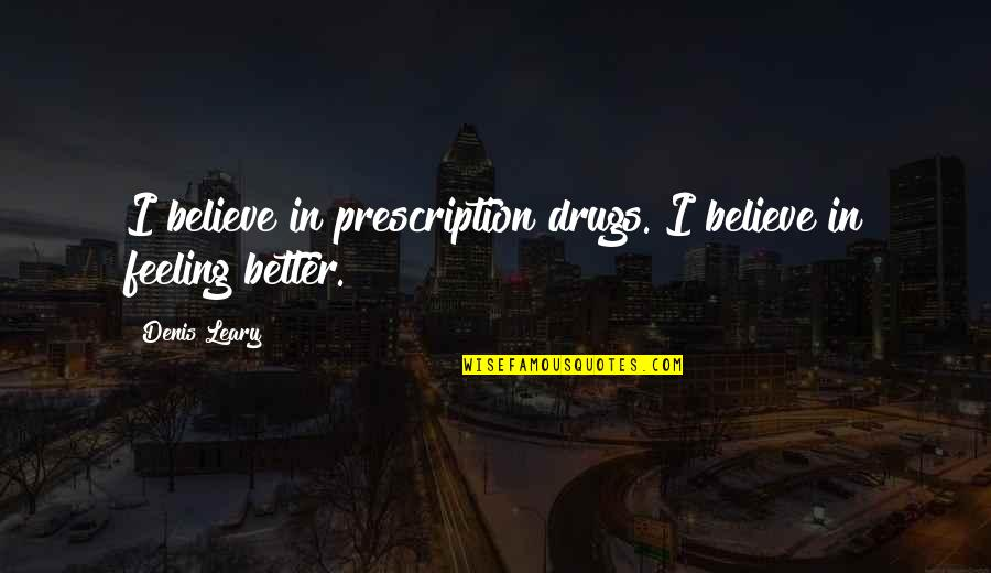 Prescription Drugs Quotes By Denis Leary: I believe in prescription drugs. I believe in