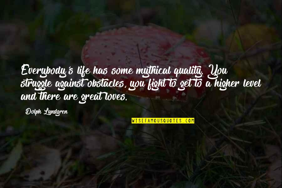 Prescription Drugs Quotes By Dolph Lundgren: Everybody's life has some mythical quality. You struggle