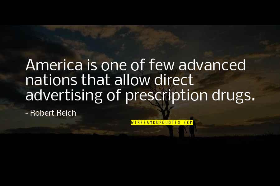 Prescription Drugs Quotes By Robert Reich: America is one of few advanced nations that