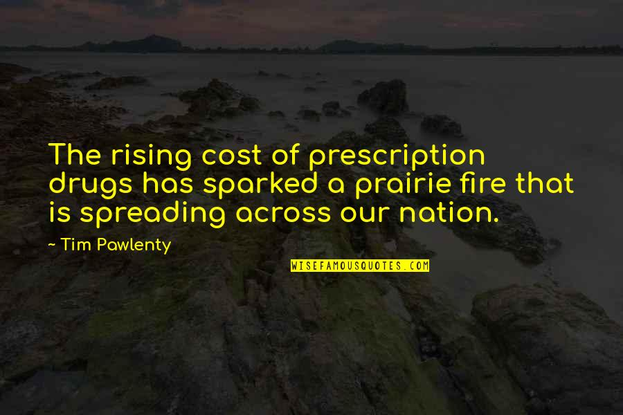 Prescription Drugs Quotes By Tim Pawlenty: The rising cost of prescription drugs has sparked