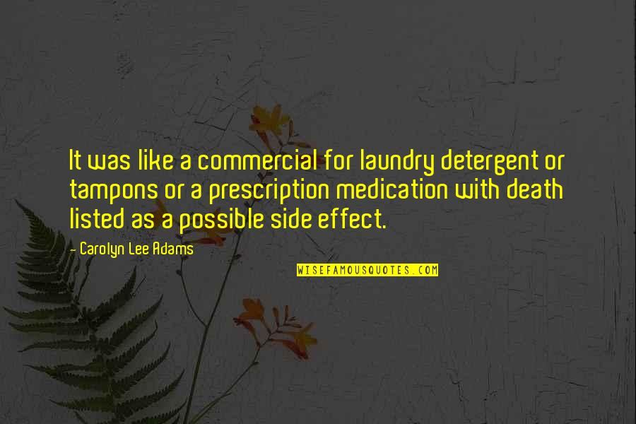 Prescription Medication Quotes By Carolyn Lee Adams: It was like a commercial for laundry detergent