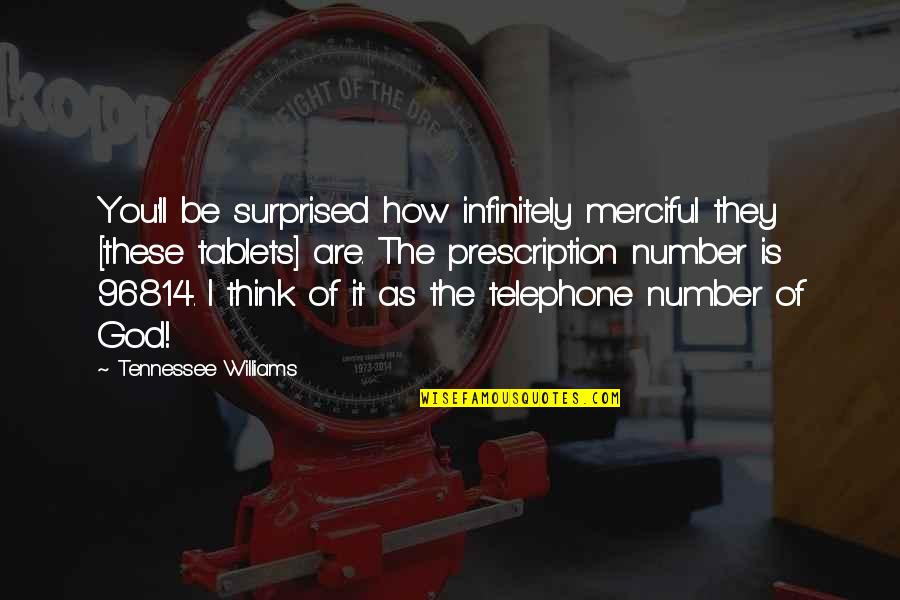 Prescription Medication Quotes By Tennessee Williams: You'll be surprised how infinitely merciful they [these