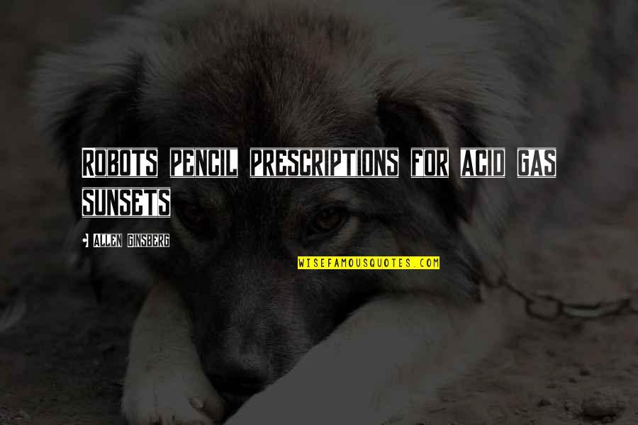 Prescriptions Quotes By Allen Ginsberg: Robots pencil prescriptions for acid gas sunsets