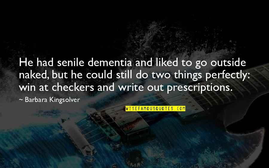 Prescriptions Quotes By Barbara Kingsolver: He had senile dementia and liked to go