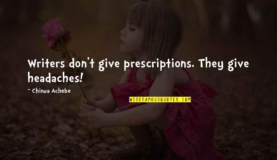 Prescriptions Quotes By Chinua Achebe: Writers don't give prescriptions. They give headaches!