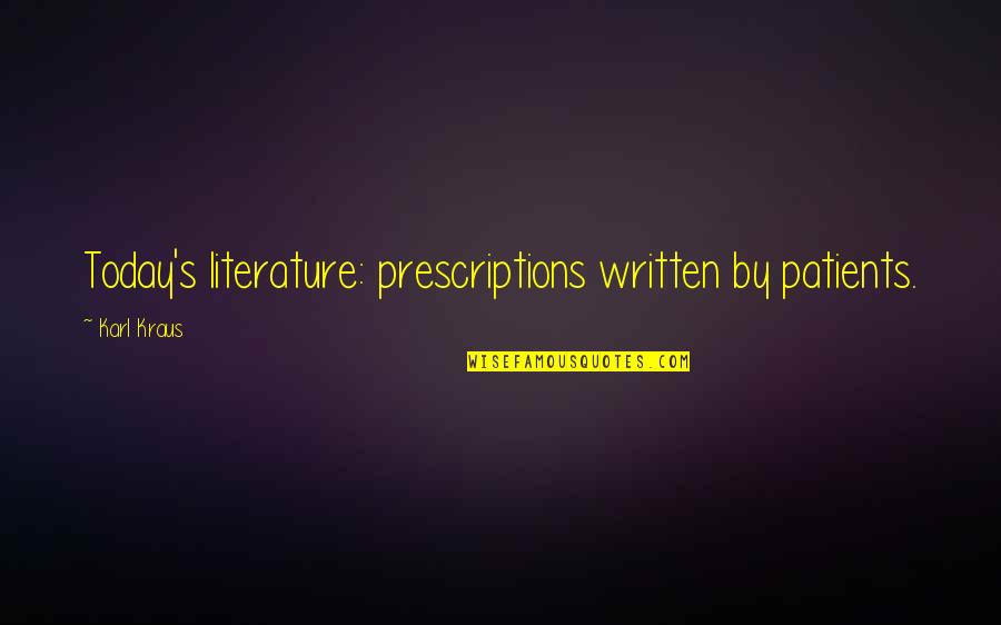 Prescriptions Quotes By Karl Kraus: Today's literature: prescriptions written by patients.