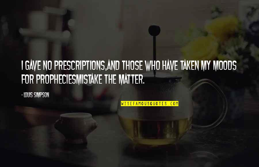 Prescriptions Quotes By Louis Simpson: I gave no prescriptions,And those who have taken