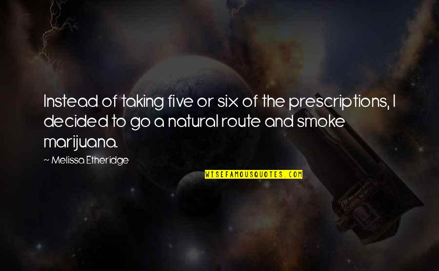 Prescriptions Quotes By Melissa Etheridge: Instead of taking five or six of the