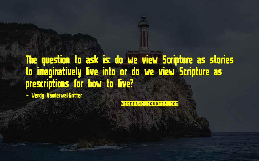 Prescriptions Quotes By Wendy Vanderwal-Gritter: The question to ask is: do we view