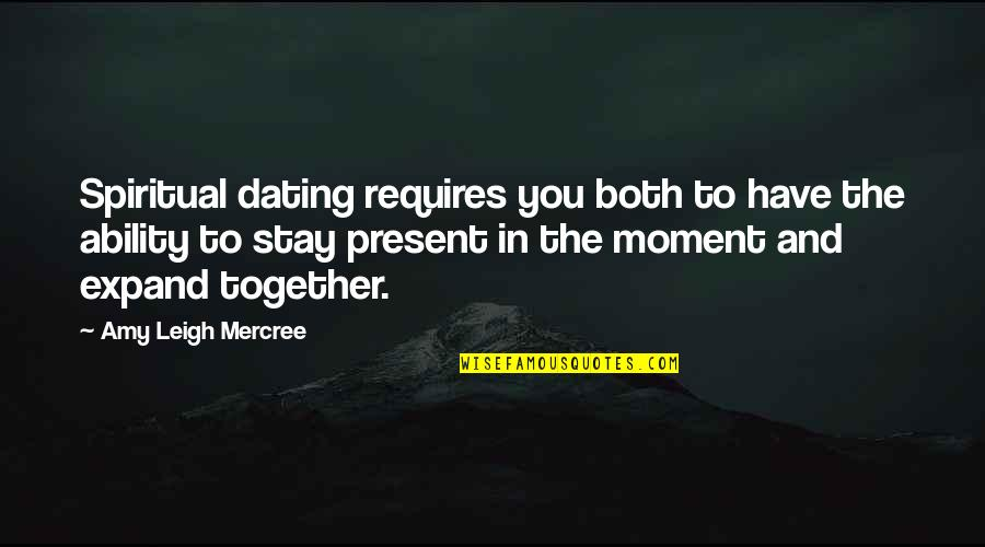 Present In The Moment Quotes By Amy Leigh Mercree: Spiritual dating requires you both to have the