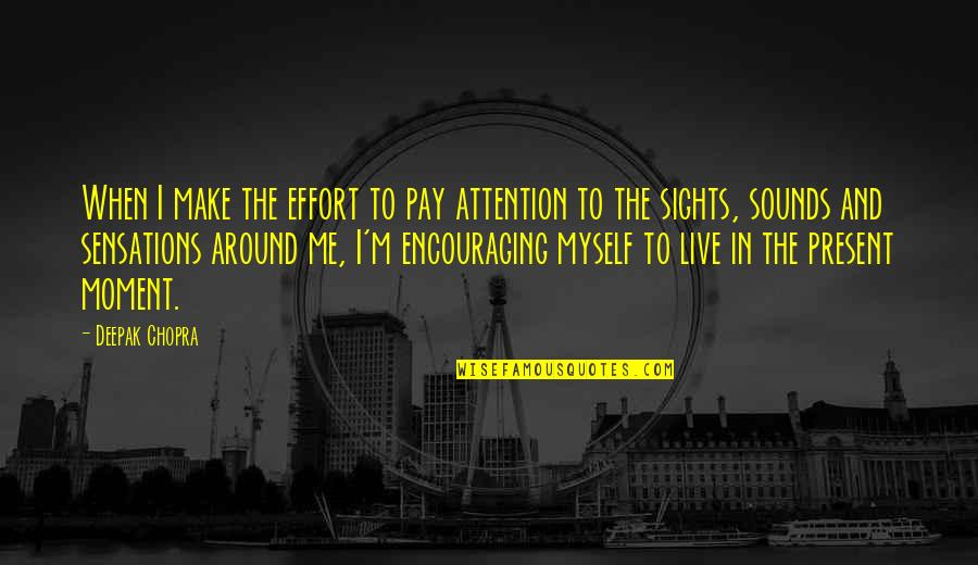 Present In The Moment Quotes By Deepak Chopra: When I make the effort to pay attention
