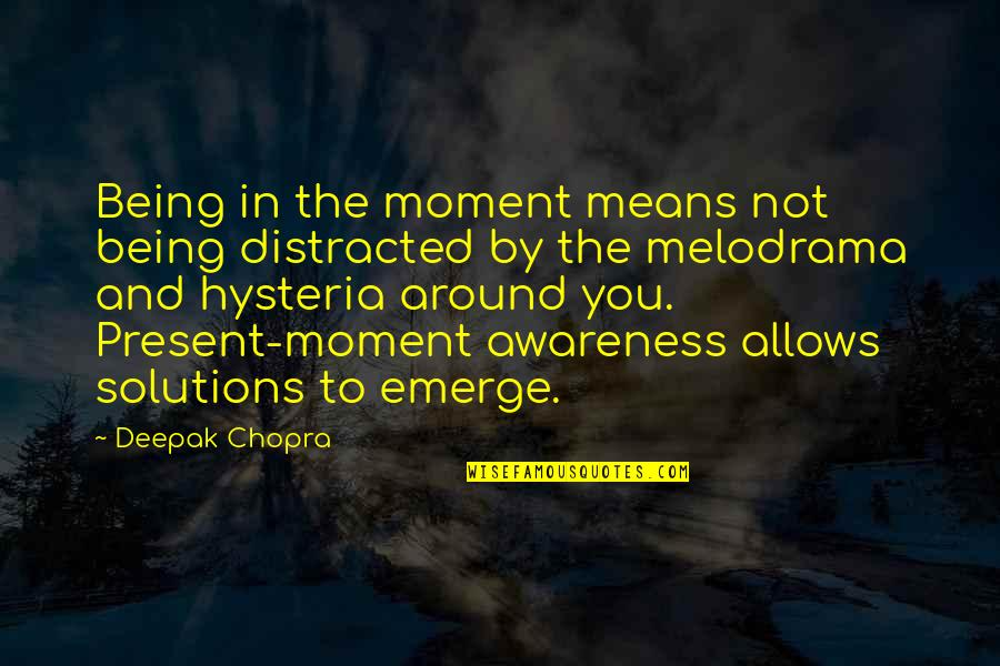 Present In The Moment Quotes By Deepak Chopra: Being in the moment means not being distracted