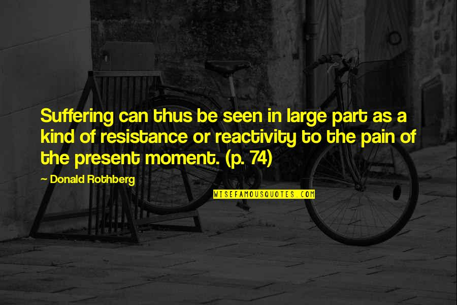 Present In The Moment Quotes By Donald Rothberg: Suffering can thus be seen in large part