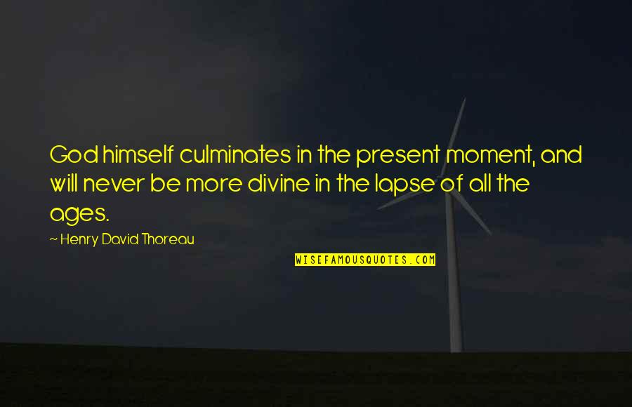 Present In The Moment Quotes By Henry David Thoreau: God himself culminates in the present moment, and