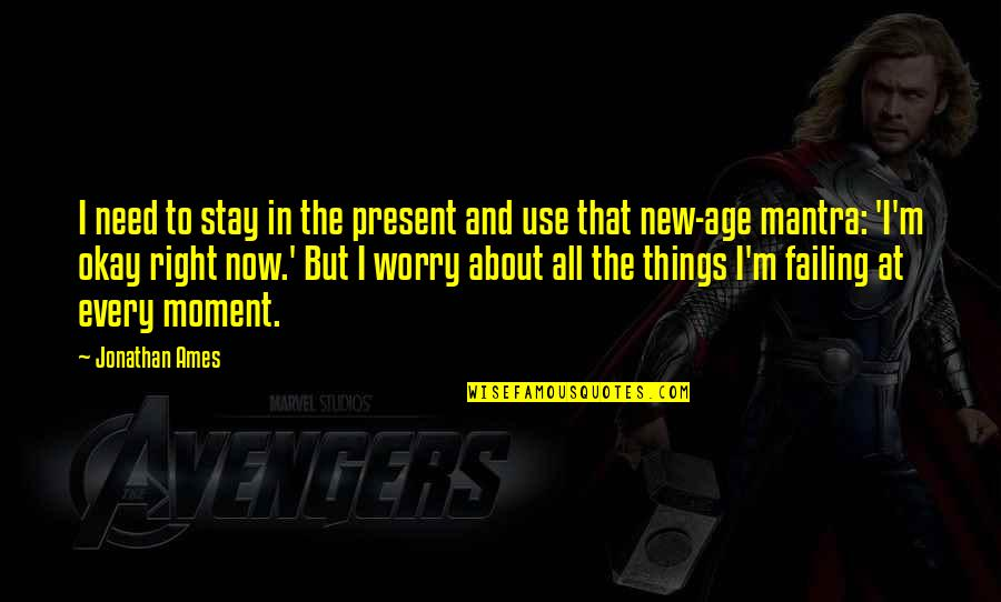 Present In The Moment Quotes By Jonathan Ames: I need to stay in the present and