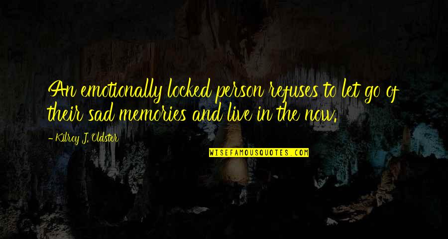 Present In The Moment Quotes By Kilroy J. Oldster: An emotionally locked person refuses to let go