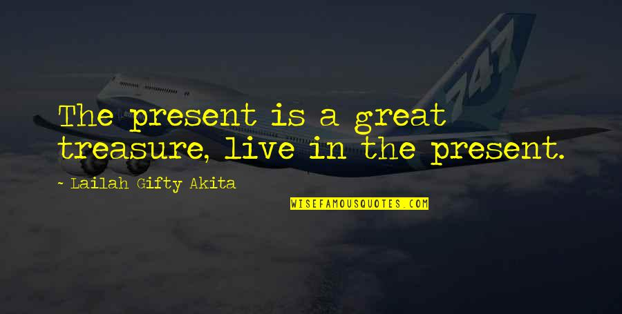 Present In The Moment Quotes By Lailah Gifty Akita: The present is a great treasure, live in