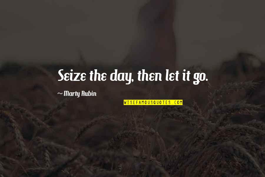 Present In The Moment Quotes By Marty Rubin: Seize the day, then let it go.