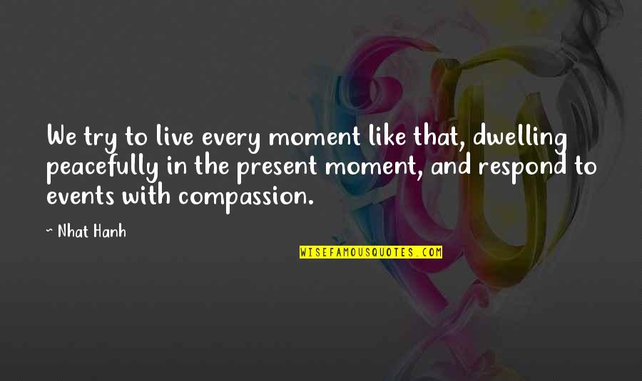 Present In The Moment Quotes By Nhat Hanh: We try to live every moment like that,