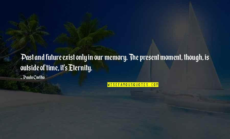 Present In The Moment Quotes By Paulo Coelho: Past and future exist only in our memory.