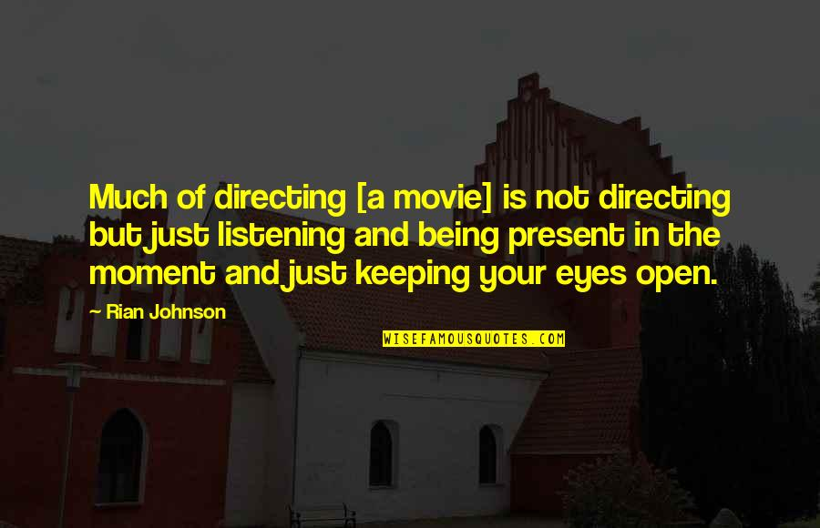 Present In The Moment Quotes By Rian Johnson: Much of directing [a movie] is not directing