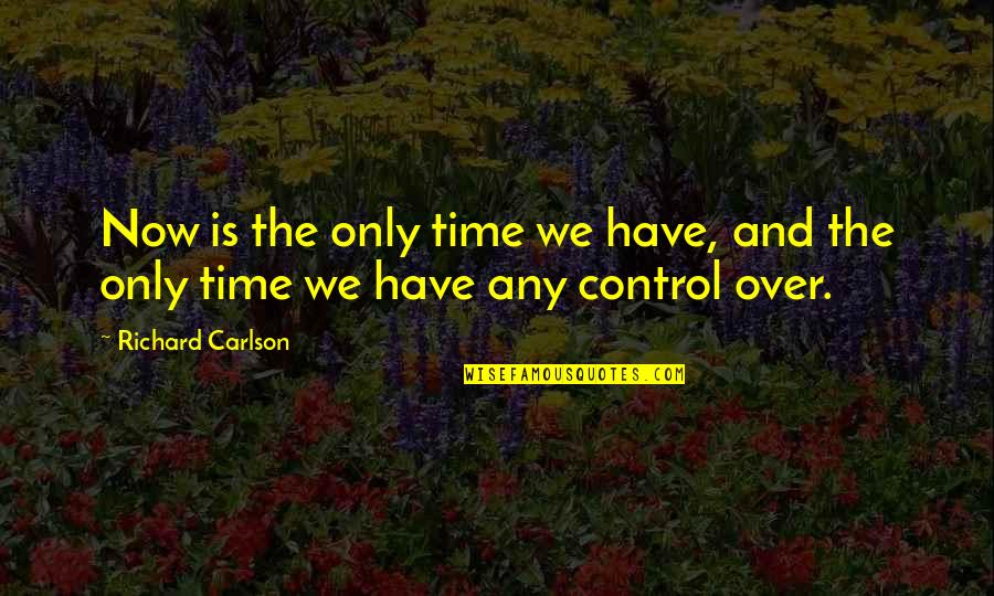 Present In The Moment Quotes By Richard Carlson: Now is the only time we have, and