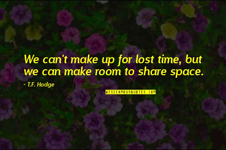 Present In The Moment Quotes By T.F. Hodge: We can't make up for lost time, but