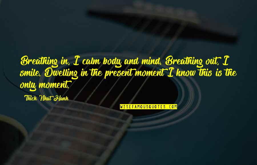 Present In The Moment Quotes By Thich Nhat Hanh: Breathing in, I calm body and mind. Breathing