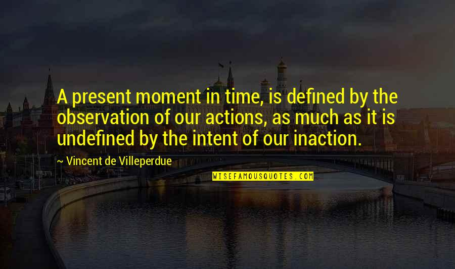 Present In The Moment Quotes By Vincent De Villeperdue: A present moment in time, is defined by