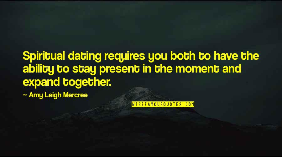 Present Life Quotes By Amy Leigh Mercree: Spiritual dating requires you both to have the