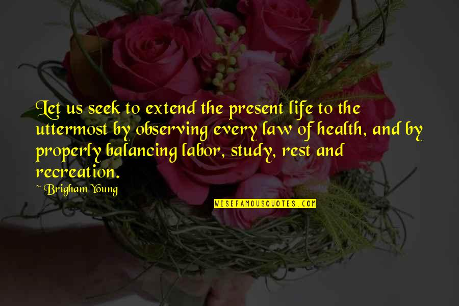 Present Life Quotes By Brigham Young: Let us seek to extend the present life