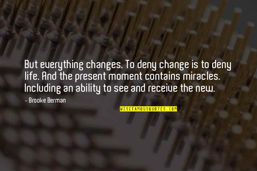 Present Life Quotes By Brooke Berman: But everything changes. To deny change is to