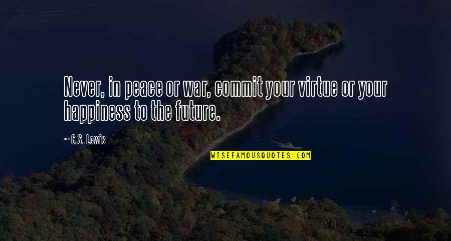Present Life Quotes By C.S. Lewis: Never, in peace or war, commit your virtue