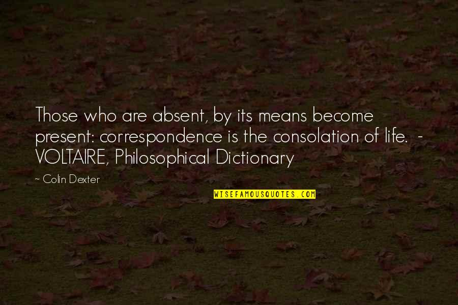 Present Life Quotes By Colin Dexter: Those who are absent, by its means become