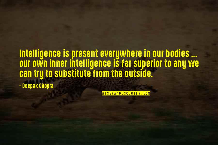 Present Life Quotes By Deepak Chopra: Intelligence is present everywhere in our bodies ...