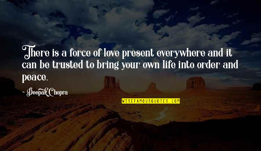 Present Life Quotes By Deepak Chopra: There is a force of love present everywhere