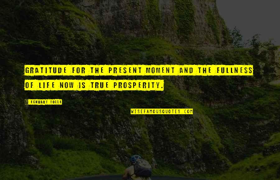 Present Life Quotes By Eckhart Tolle: Gratitude for the present moment and the fullness