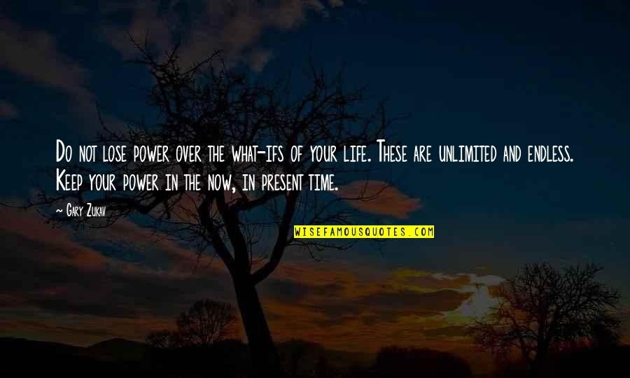 Present Life Quotes By Gary Zukav: Do not lose power over the what-ifs of