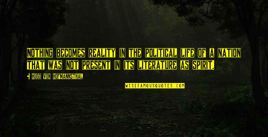 Present Life Quotes By Hugo Von Hofmannsthal: Nothing becomes reality in the political life of