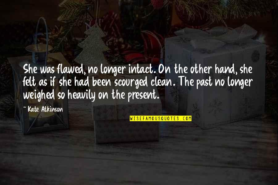 Present Life Quotes By Kate Atkinson: She was flawed, no longer intact. On the