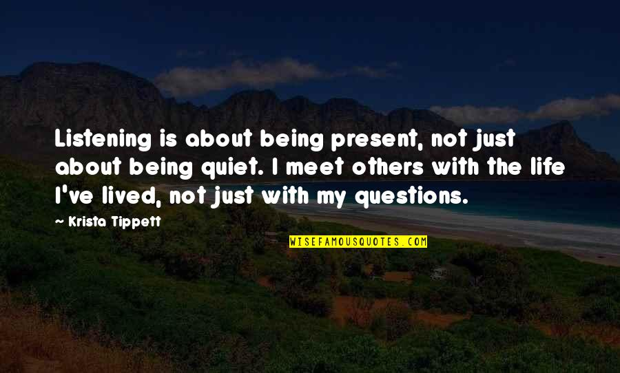 Present Life Quotes By Krista Tippett: Listening is about being present, not just about