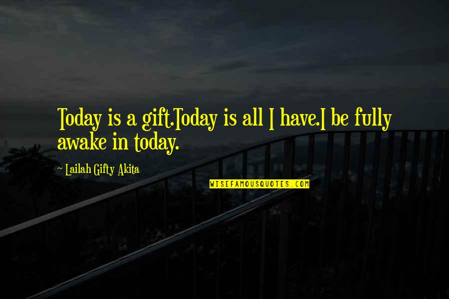 Present Life Quotes By Lailah Gifty Akita: Today is a gift.Today is all I have.I