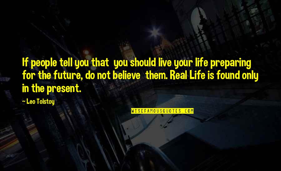 Present Life Quotes By Leo Tolstoy: If people tell you that you should live