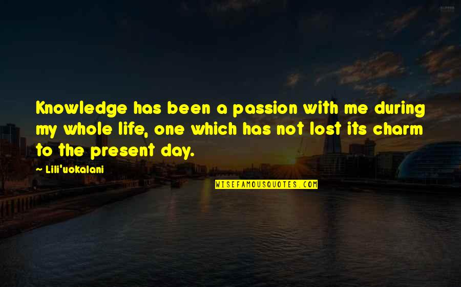Present Life Quotes By Lili'uokalani: Knowledge has been a passion with me during