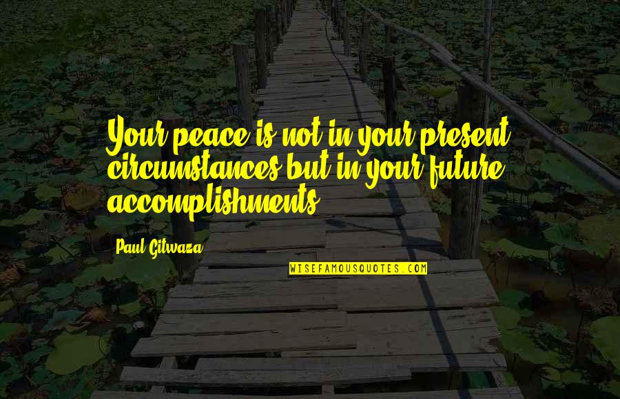 Present Life Quotes By Paul Gitwaza: Your peace is not in your present circumstances