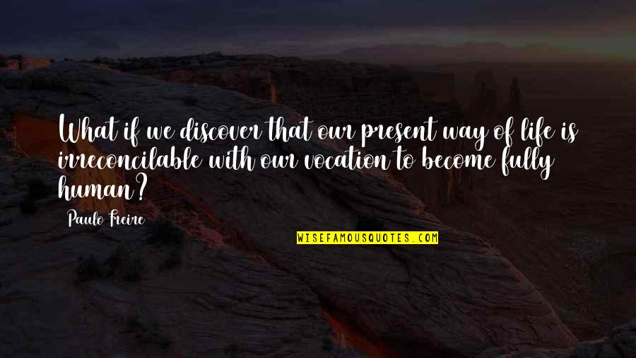 Present Life Quotes By Paulo Freire: What if we discover that our present way