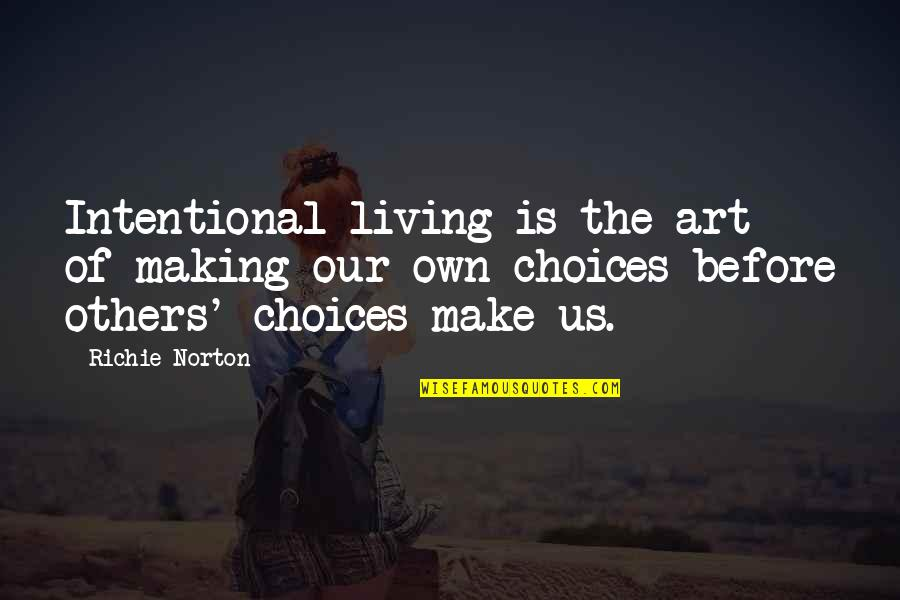 Present Life Quotes By Richie Norton: Intentional living is the art of making our