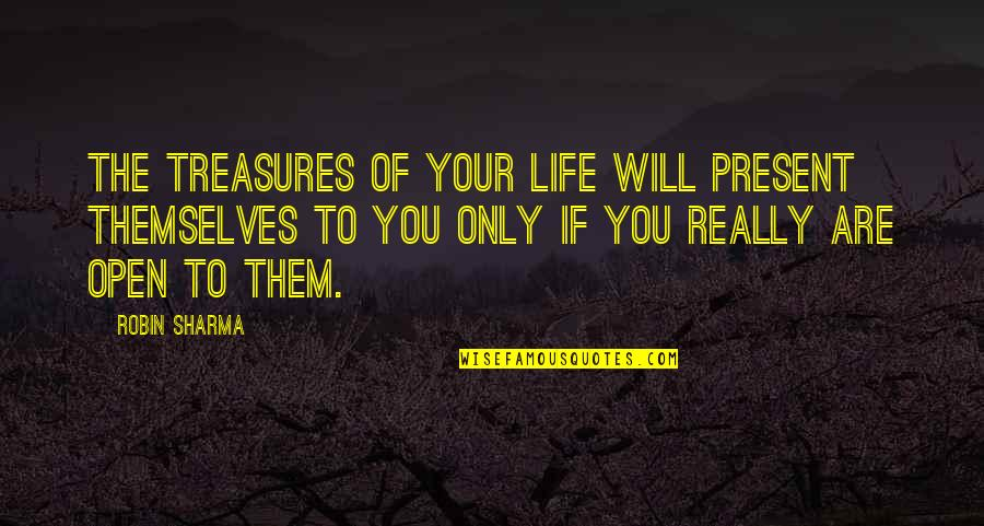 Present Life Quotes By Robin Sharma: The treasures of your life will present themselves