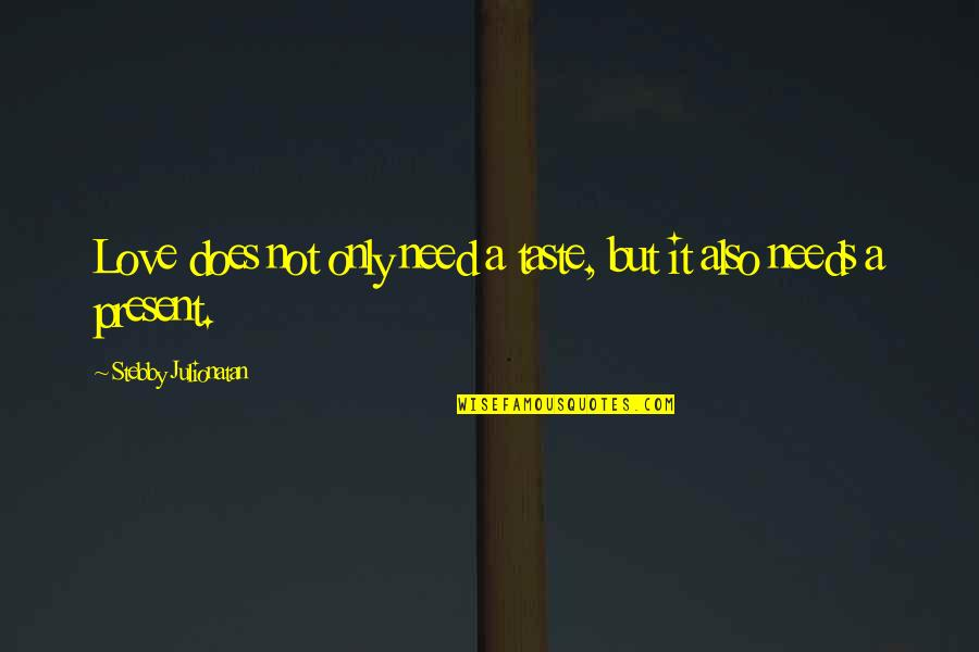 Present Life Quotes By Stebby Julionatan: Love does not only need a taste, but