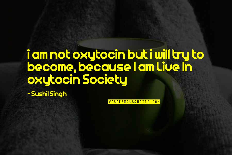 Present Life Quotes By Sushil Singh: i am not oxytocin but i will try